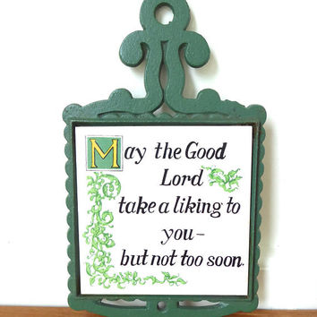 Vintage May the Good Lord take a liking to you trivet, tile and green cast iron