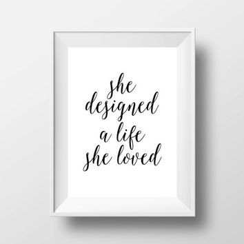 She designed a life she loved,Motivational print,Inspirational quote,Girls art,Word art,Wall decor,Printable quote,Instant download