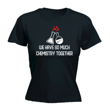 123t USA Women's We Have So Much Chemistry Together Containers Design Funny T-Shirt