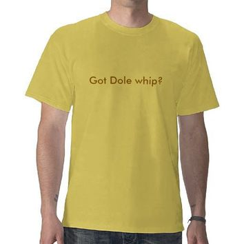 Got Dole whip? Tees from Zazzle.com