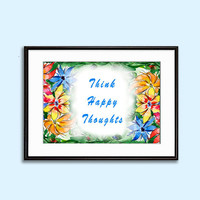 Think Happy Thoughts watercolour painting art nursery decor Quote  floral wall decor instant download Art Print in size A4 and 8x10 inches