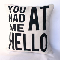 You Had Me At Hello Pillow Cover // 16x16 Silk by michelledwight
