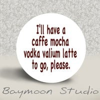 I'll Have a Caffe Mocha Vodka Valium Latte to Go by BAYMOONSTUDIO
