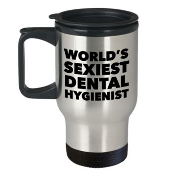 World's Sexiest Dental Hygienist Travel Mug Stainless Steel Insulated Coffee Cup
