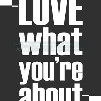 Love What You're About Quote Print,Motivational Wall Decor, Encouraging Art, Inspirational Black And White Wall Art Print, Word Art Print