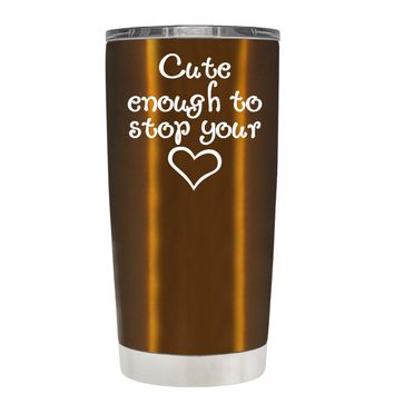 Cute Enough to Stop on Translucent Copper 20 oz Tumbler Cup