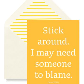 Stick Around. I May Need Someone To Blame Greeting Card, Single Folded Card or Boxed Set of 8