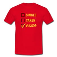 Tee shirt Single / Taken / Pizza - Funny & Cool Statment | Spreadshirt