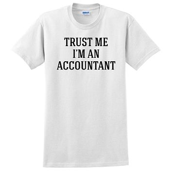 Trust me I'm an accountant  funny cool geek gift ideas  T Shirt