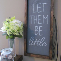 "Wood Sign ""Let Them Be Little"""