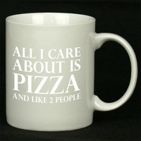 All I Care About Is Pizza And Like 2 People For Ceramic Mugs Coffee *
