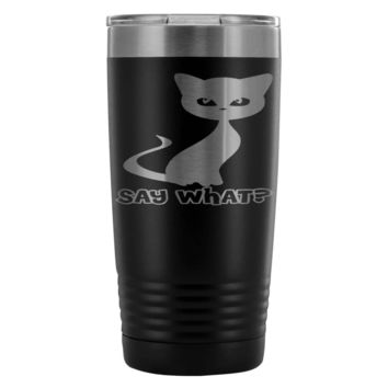 Funny Cat Travel Mug Say What 20oz Stainless Steel Tumbler