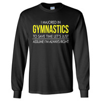 I MAJORED IN GYMNASTICS TO SAVE TIME LET'S JUST ASSUME I'M ALWAYS RIGHT T SHIRT - Long Sleeve T-Shirt