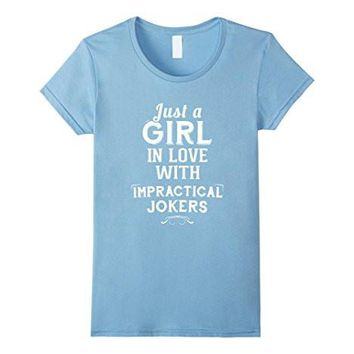Just A Girl In Love With Impractical Jokers Tshirt