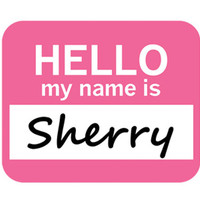 Sherry Hello My Name Is Mouse Pad