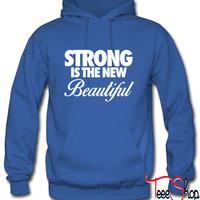 Strong Is The New Beautiful Hoodie