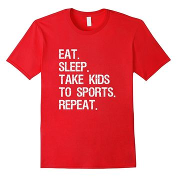 Funny Sports Mom TShirt Eat Sleep Take Kids to Sports Repeat