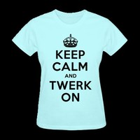 keep_calm_and_twerk_on_t_shirt T-Shirt | Spreadshirt | ID: 11796762
