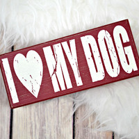 BENTLEY'S CORNER: I Love My Dog Sign - Red