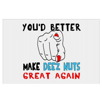 You'd Better Make Deez Nuts Great Again Lawn Sign