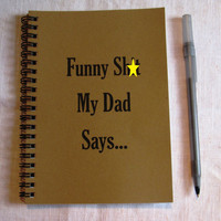 Mature Audience- Funny sh*t my dad says... -  5 x 7 journal