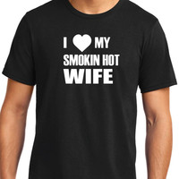 I Love My Smokin Hot Wife T Shirt Mens t shirt tshirt for Dad New Dad Awesome Dad Funny Tshirt Dad Gift Fathers Day