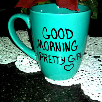 coffee mug handwritten coffee mug good morning pretty girl