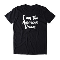 I Am The American Dream Shirt America Patriotic Pride Freedom Merica Tumblr T-shirt