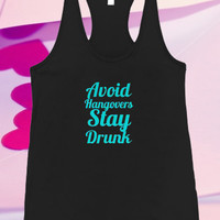avoid hangovers stay drunk For Tank top women and men unisex adult