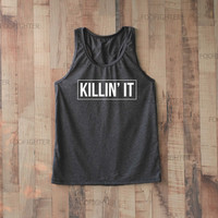 Killin It Shirt Tank Top Racerback Racer back T Shirt Top – Size S M L