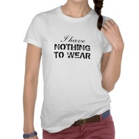 Funny I Have Nothing to Wear hipster humor cool Tshirts