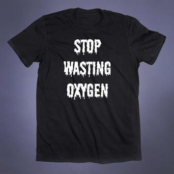 Stop Wasting Oxygen Slogan Tee Grunge Emo Goth Alternative Tumblr T-shirt