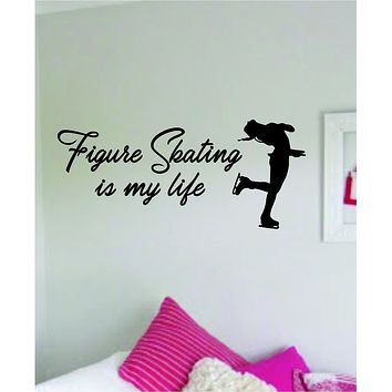 Figure Skating Is My Life Decal Sticker Wall Vinyl Art Decor Bedroom Home Teen Boy Girl Sports Ice Winter Skate