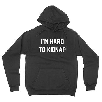 I'm hard to kidnap funny saying gift for teen teenager funny  hoodie