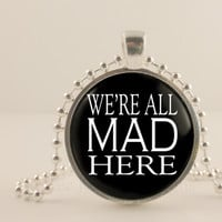 "Alice and Wonderland, were all mad here, 1"" glass and metal Pendant necklace Jewelry."