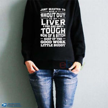 Just Wanted To Give A Shout Out Sweatshirt To MY Liver Beer Unisex Sweater S-5XL