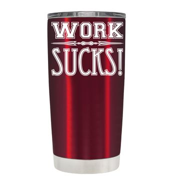 Work Suck on Translucent Red 20 oz Retirement Tumbler Cup