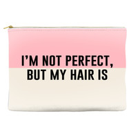 I'm not perfect, but my hair is - Pouch