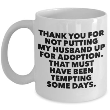 Father in Law Gift Father of the Bride Mug - Thank You For Not Putting My Husband Up For Adoption Ceramic Coffee Cup