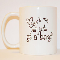 Can't We All Just Get A Bong? Coffee Mug - Unique Mug - Quote Mug - Gifts for Stoners - Humor Mug - Hippie Weed Cup - 11 oz Ceramic Mug