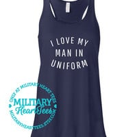 I Love My Man in Uniform Racerback Tank top, Army, Air Force, Marines, Navy, Military Wife, Fiance, Girlfriend, Workout