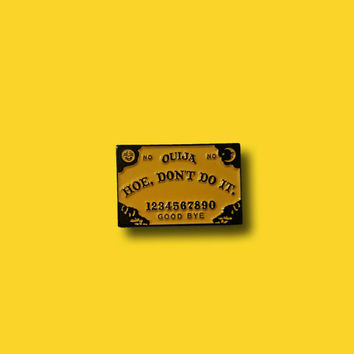 Hoe Don't Do It ouija board enamel pin version 2