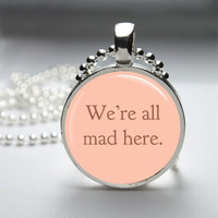 Round Glass Bezel Pendant We're All Mad Here Pendant Alice In Wonderland Necklace With Silver Ball Chain (A3504)