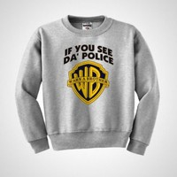 IF YOU SEE DA' POLICE WARN A BROTHER WB FUNNY UNISEX CREW NECK SWEATSHIRT