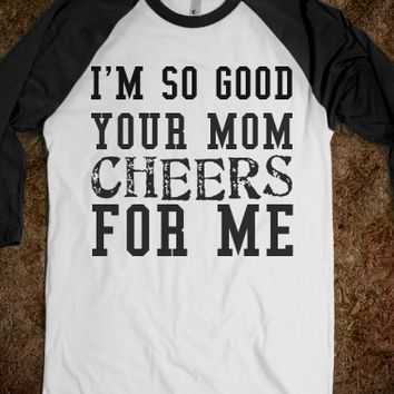 Supermarket: I'm So Good Your Mom Cheers For Me from Glamfoxx Shirts