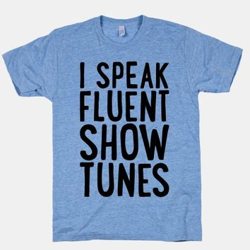 I Speak Fluent Show Tunes | T-Shirts, Tank Tops, Sweatshirts and Hoodies | HUMAN