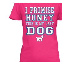Promise honey this is my last dog