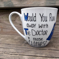 Dr. Who Would You Run Away With The Doctor in Those Clothes Coffee Mug Tea Cup MMMug