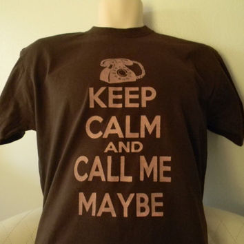 Keep Calm And Call Me Maybe Shirt Size Small, Medium, Large, X-Large with pink ink