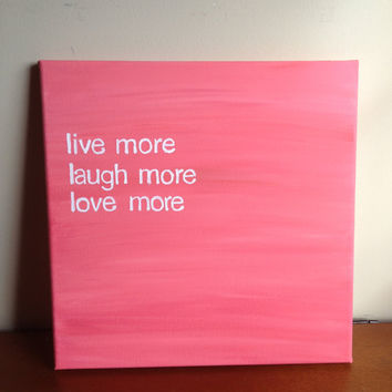 Canvas Quote Painting (live more, laugh more, love more) 12x12